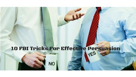 10 FBI Tricks For Effective Persuasion