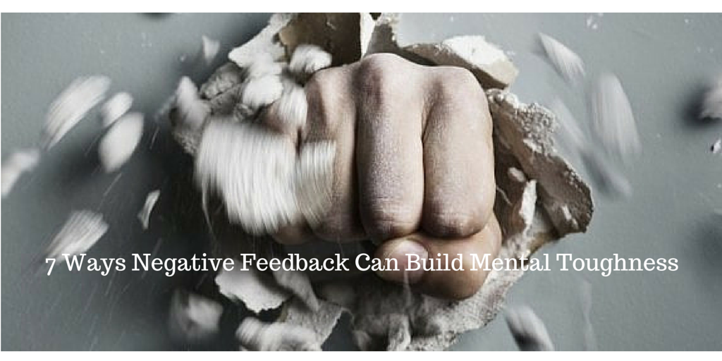 7 Ways Negative Feedback Can Build Mental Toughness