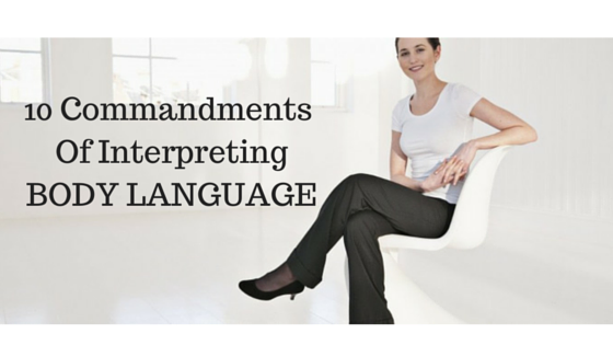 10 Commandments Of Interpreting Body Language
