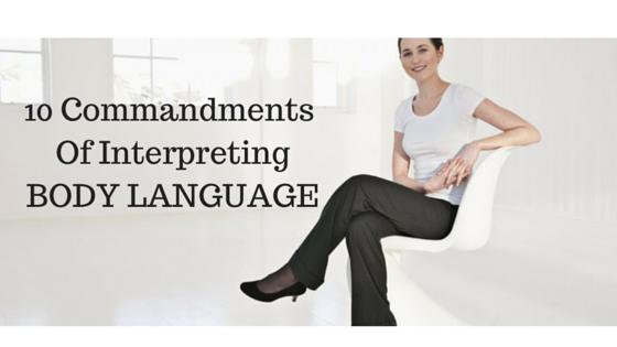10 Commandments Of Interpreting Body Language