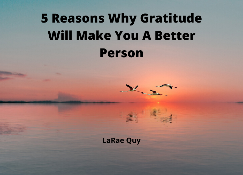 5 Reasons Why Gratitude Will Make You A Better Person
