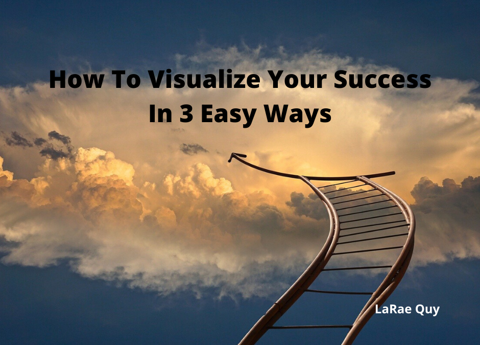 How To Visualize Your Success In 3 Easy Ways