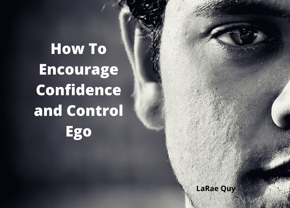 How To Encourage Confidence and Control Ego