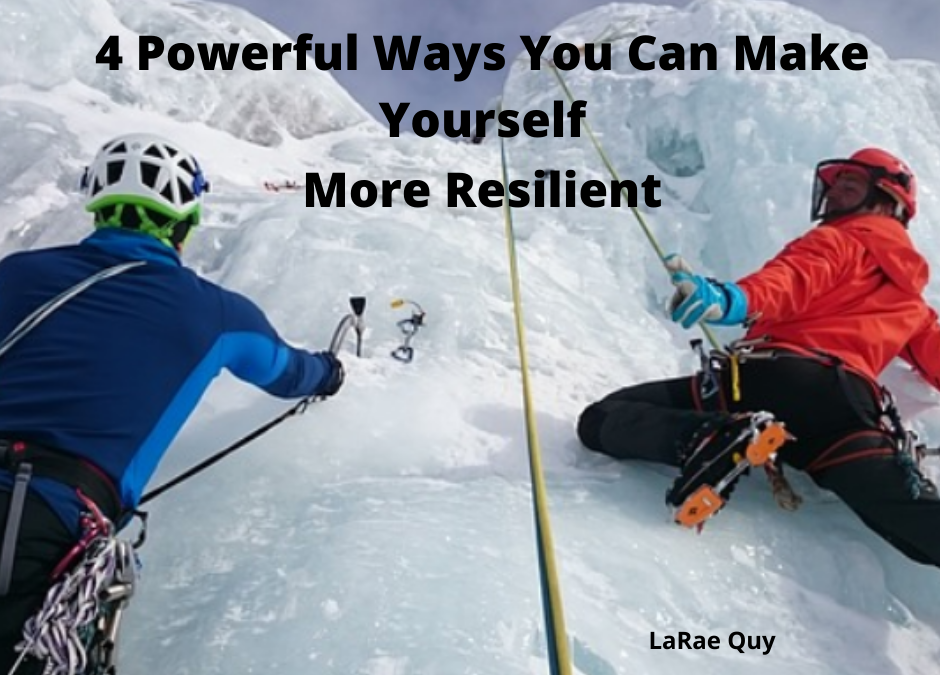4 Powerful Ways You Can Make Yourself More Resilient