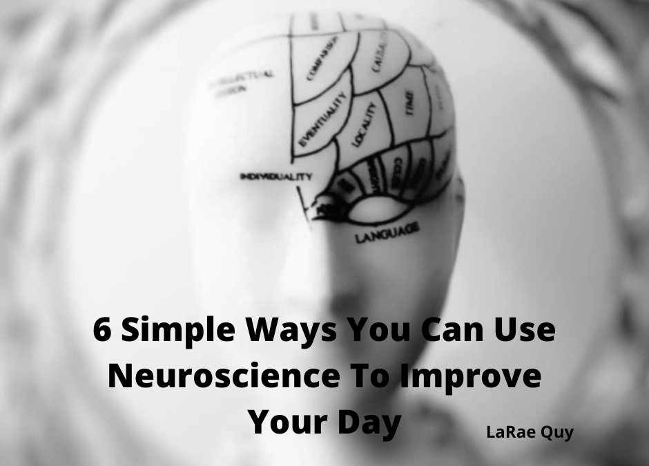 6 Simple Ways You Can Use Neuroscience To Improve Your Day