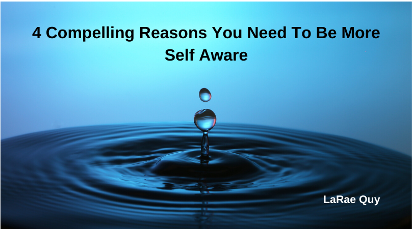 4 Compelling Reasons You Need To Be More Self-Aware