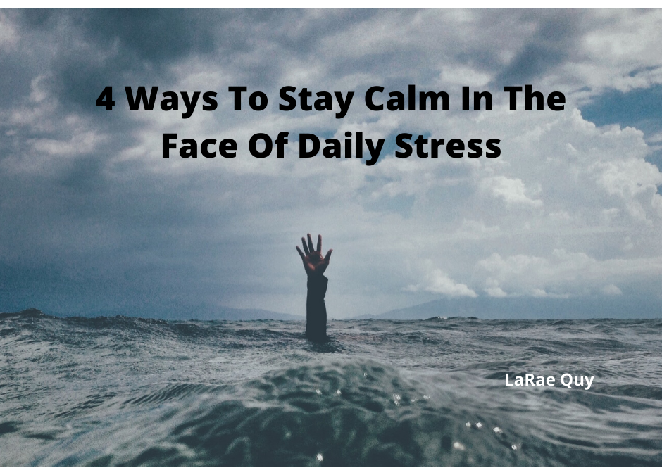 4 Ways To Stay Calm In The Face Of Daily Stress