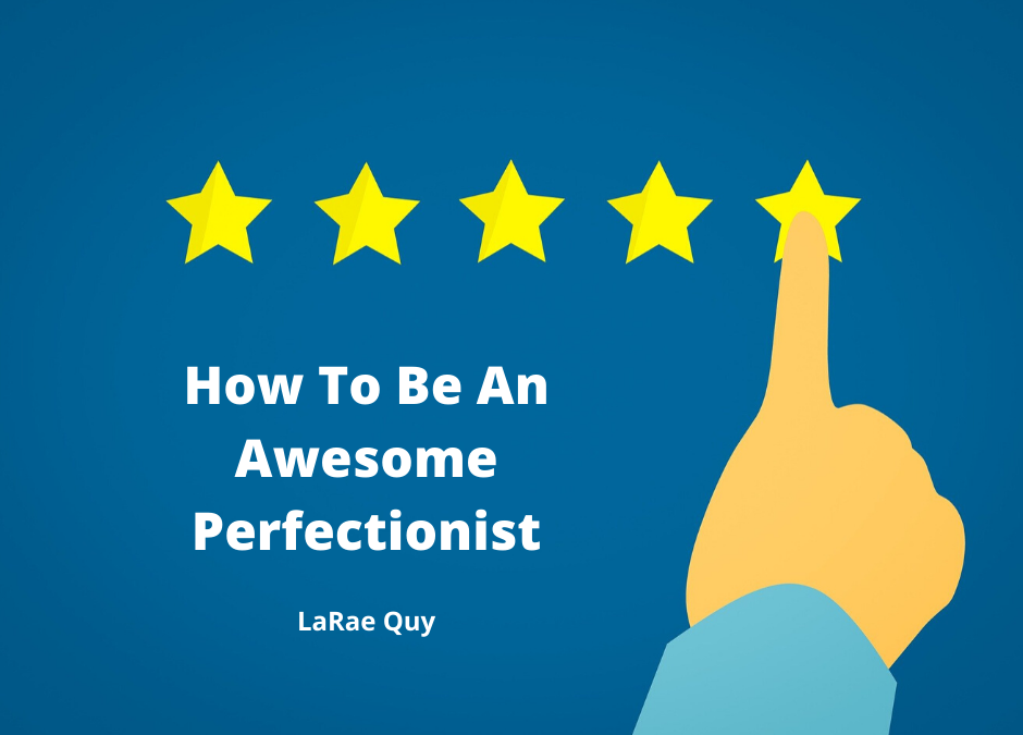 How To Be An Awesome Perfectionist