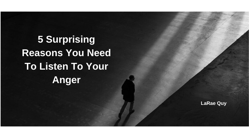 5 Surprising Reasons You Need To Listen To Your Anger