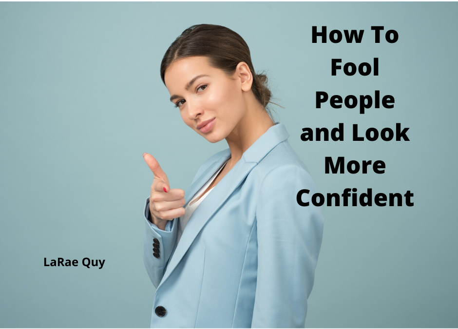How To Fool People And Look More Confident