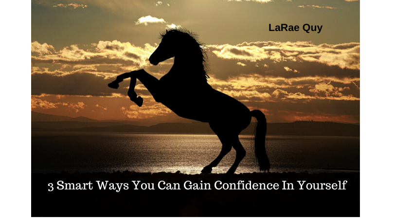 3 Smart Ways You Can Gain Confidence In Yourself