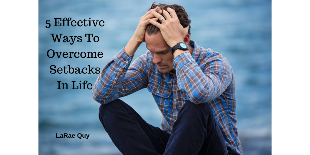 5 Effective Ways To Overcome Setbacks In Life