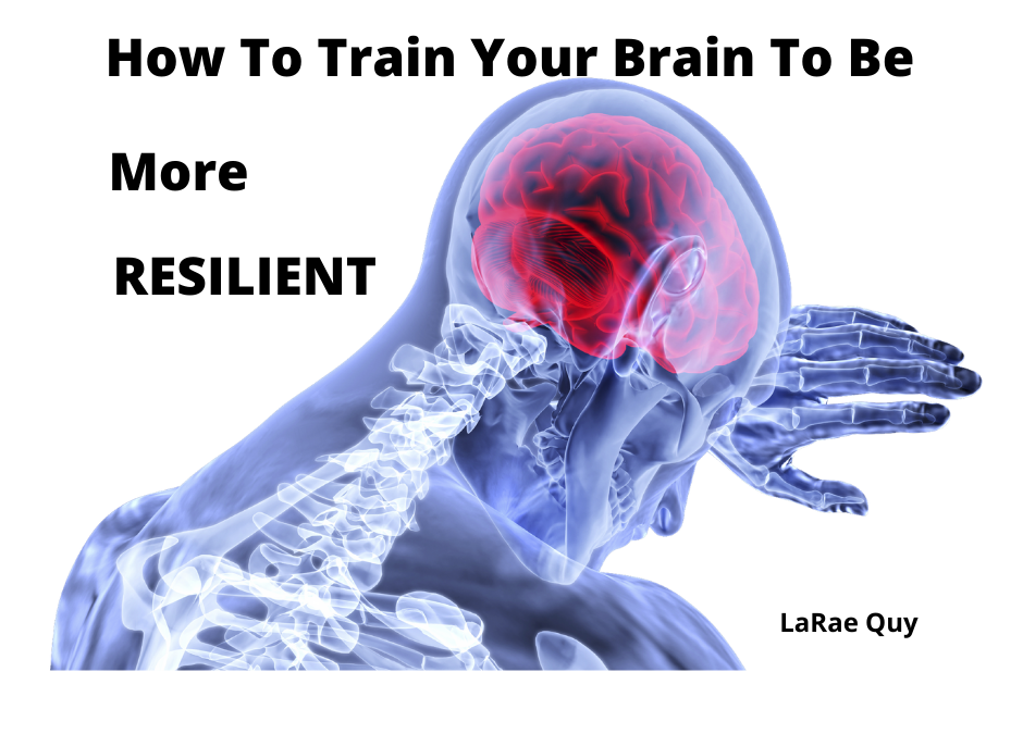 How To Train Your Brain To Be More Resilient