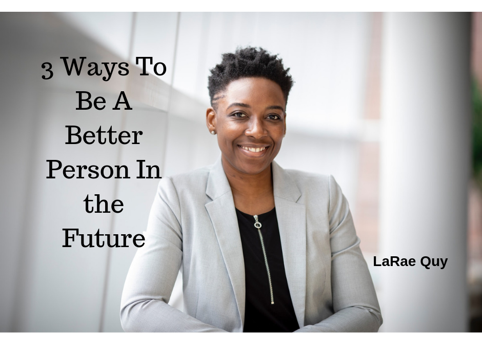 3 Ways To Be A Better Person In The Future