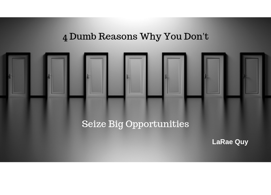 4 Dumb Reasons Why You Don't Seize Big Opportunities