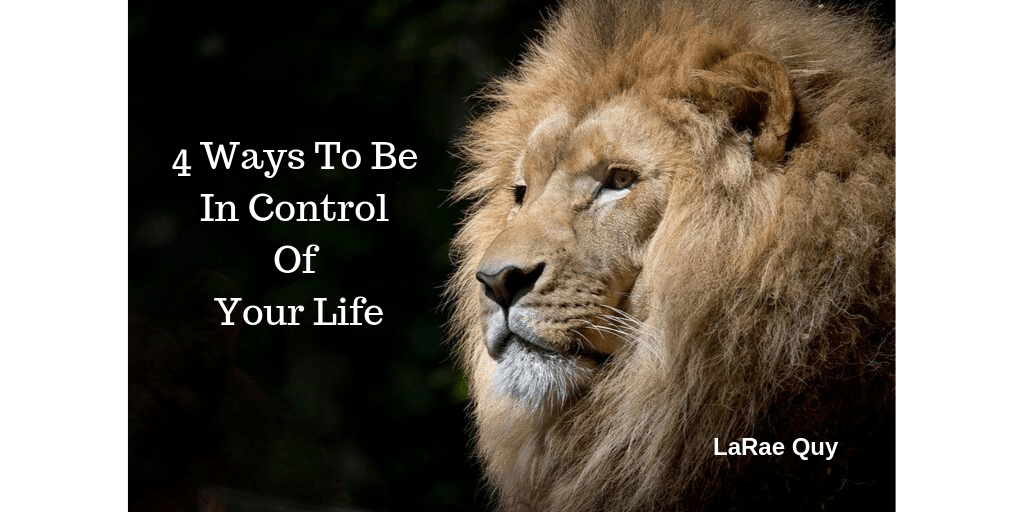 4 Ways To Be In Control Of Your Life