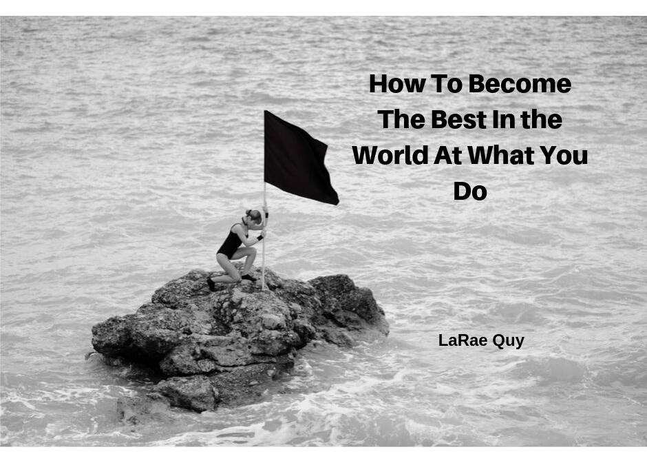 How To Become The Best In The World At What You Do