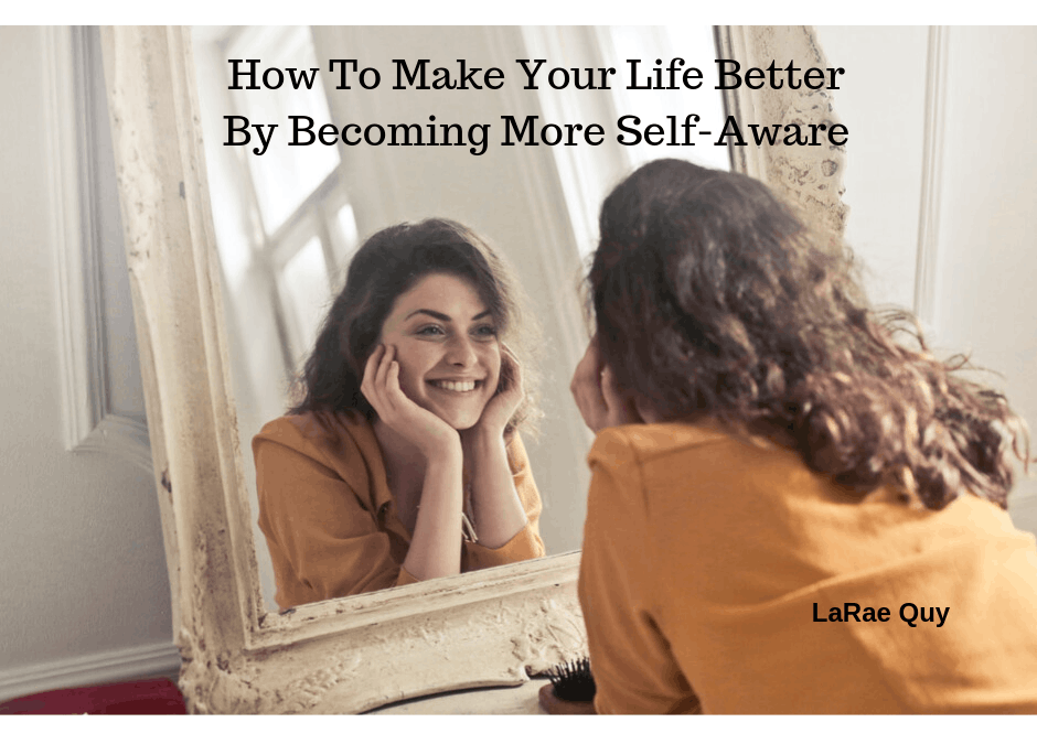 How To Make Your Life Better By Becoming More Self-Aware