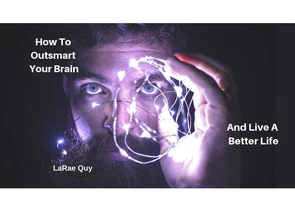 How To Outsmart Your Brain And Live A Better Life