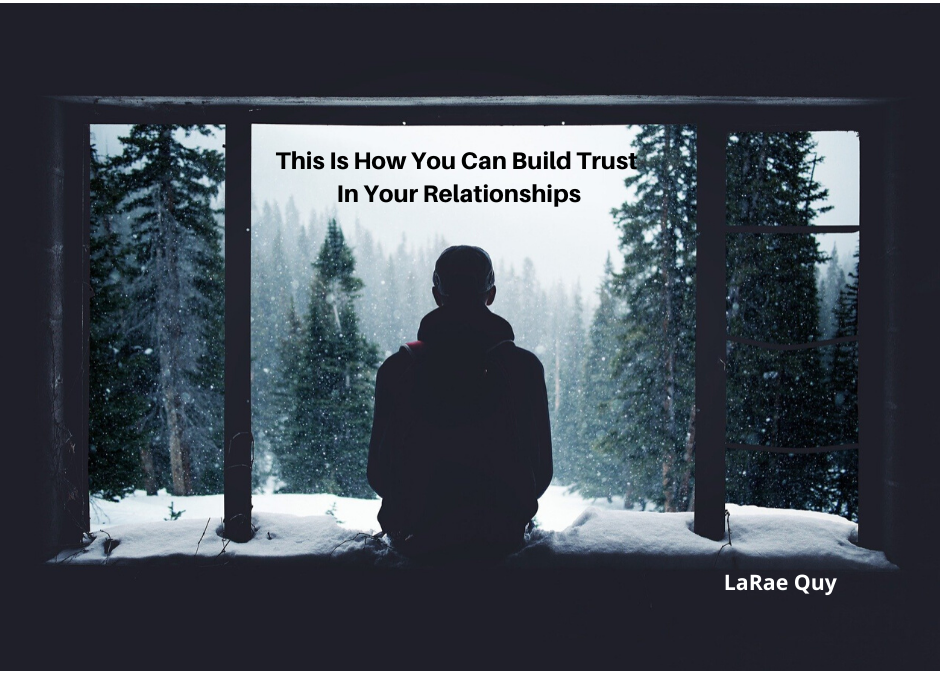 This Is How You Build Trust In Your Relationships