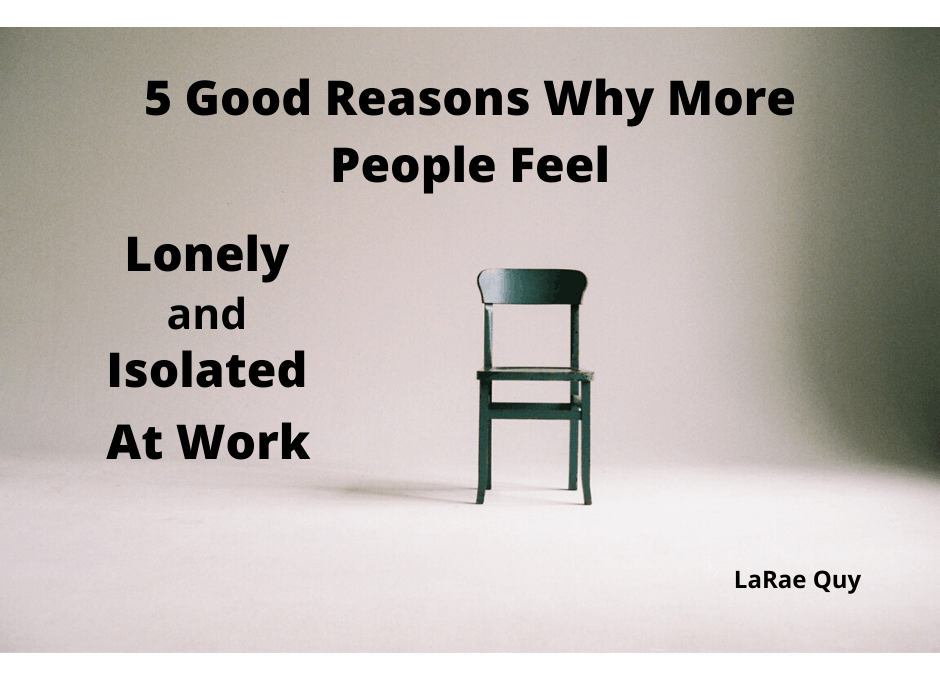 5 Good Reasons Why More People Feel Lonely and Isolated At Work