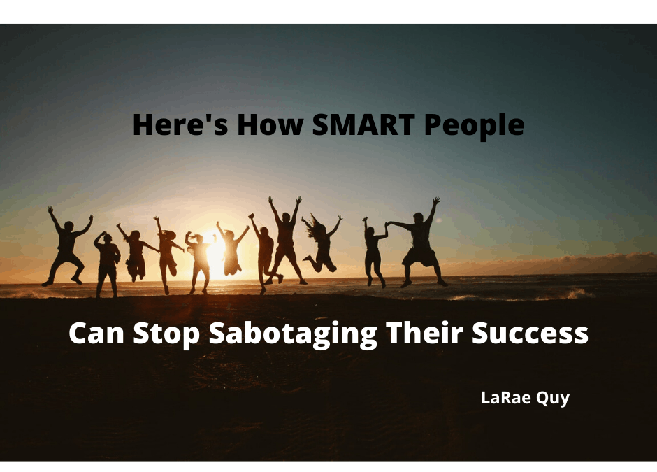 Here Is How Smart People Can Stop Sabotaging Their Success