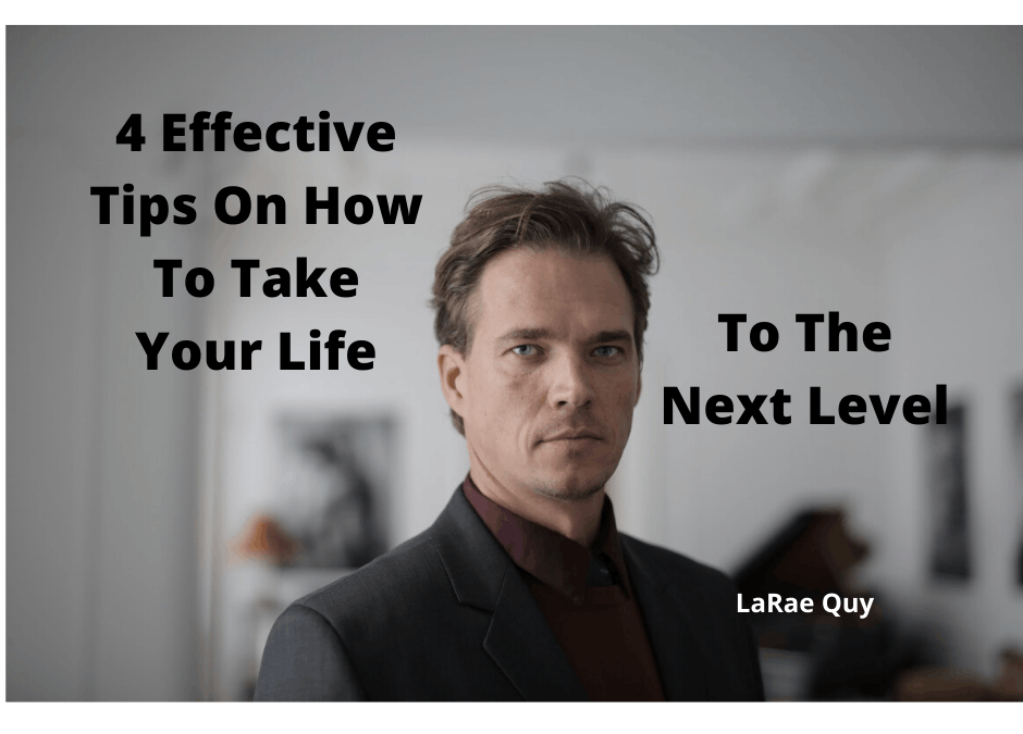 4 Effective Tips On How To Take Your Life To The Next Level