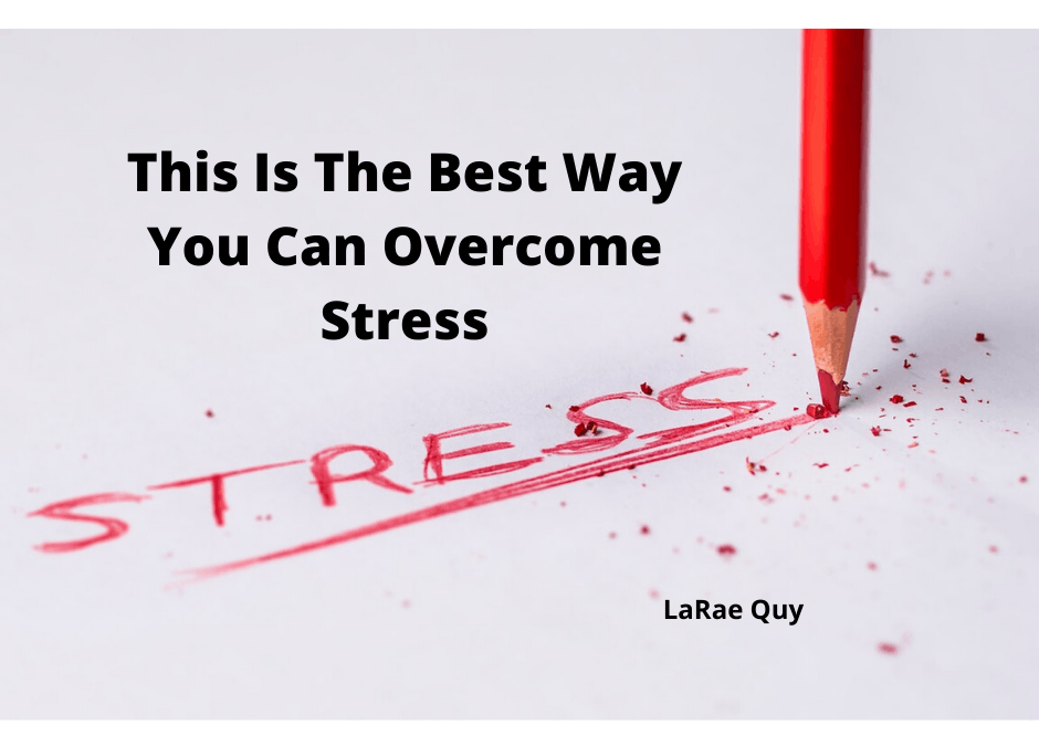 This Is The Best Way You Can Overcome Stress