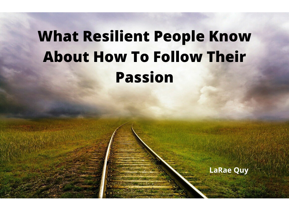 What Resilient People Know About How To Follow Their Passion