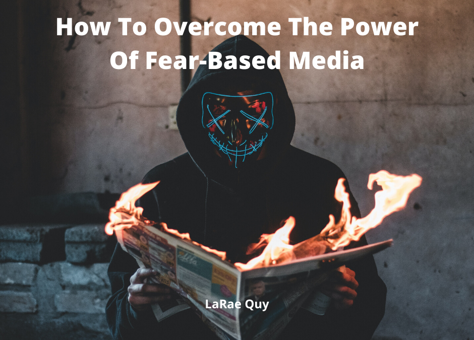 How To Overcome The Power Of Fear-Based Media