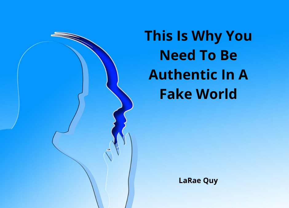 This Is Why You Need To Be Authentic In A Fake World