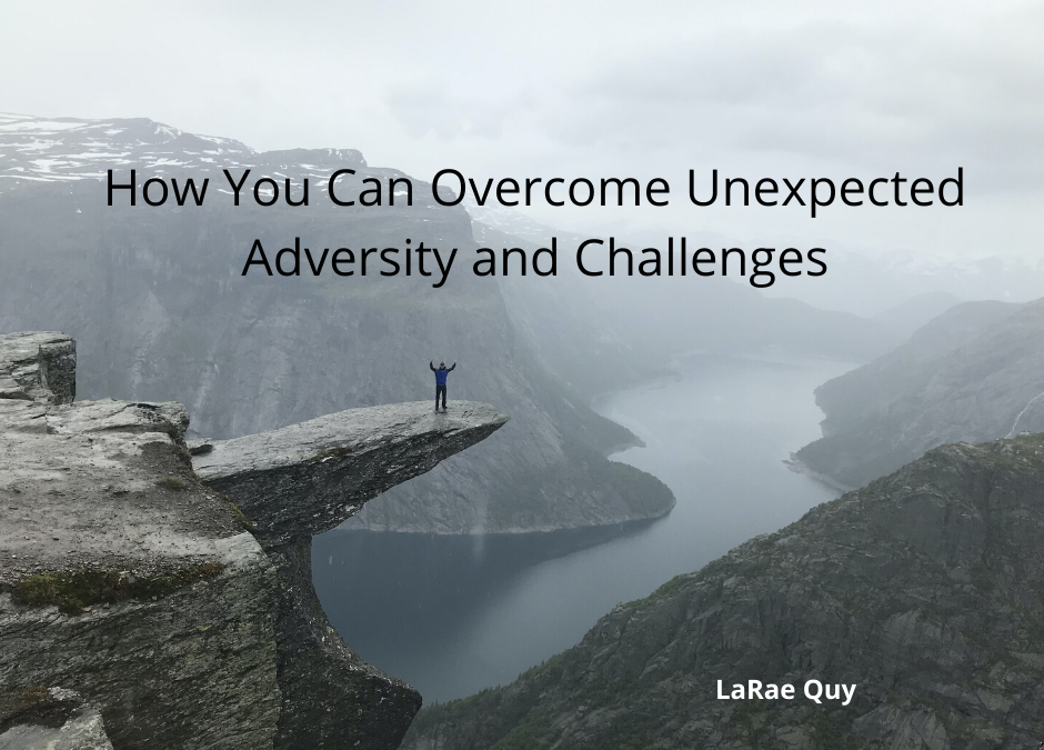 How You Can Overcome Unexpected Adversity and Challenges